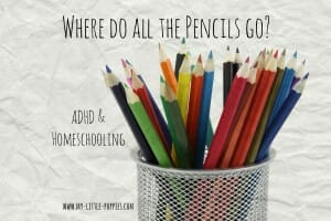 Where do all the pencils go Homeschool & ADHD