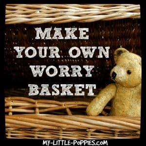 MAKE YOUR OWN WORRY BASKET
