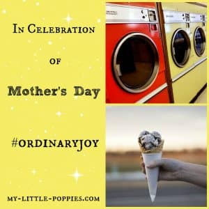 In Celebration of Mother's Day #ordinaryjoy