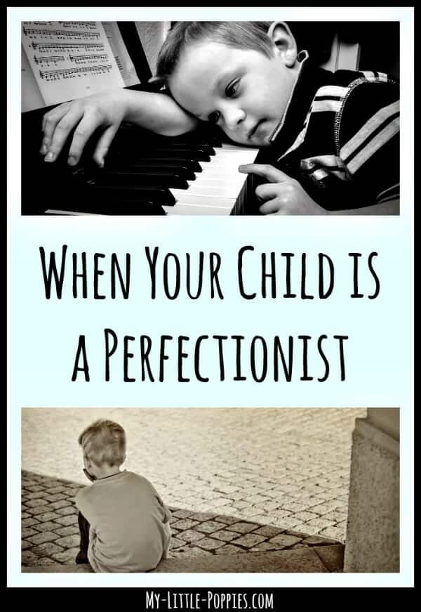 When Your Child is a Perfectionist  My Little Poppies, perfectionism, parenting, anxiety, worry, fear of failure, gifted, giftedness