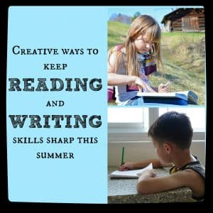 creative ways to keep reading and writing skills sharp this summer