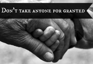 don't take anyone for granted