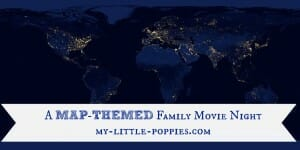 A MAP-THEMED Family Movie Night