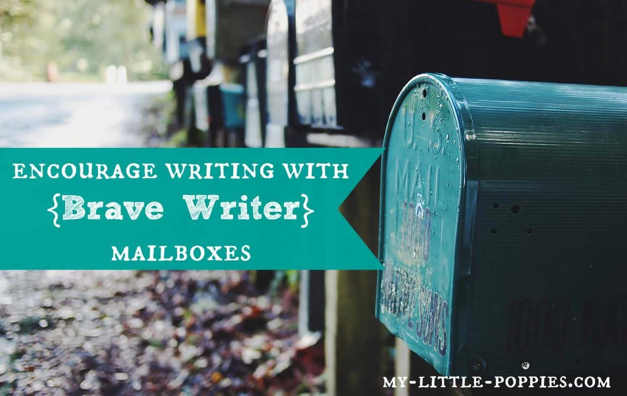 Encourage Writing with Brave Writer Mailboxes, Writing is a Lifestyle with Brave Writer, the brave writer lifestyle, julie bogart, my little poppies, homeschool, homeschooling, homeschooler, curriculum, writing, written language, writing development, The Homeschool Sisters