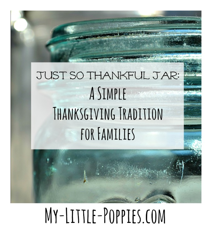 Just So Thankful Jar: A Simple Thanksgiving Tradition for Families   My Little Poppies Flex those empathy muscles and build a sense of gratitude in your children with this simple project, based on the popular Little Critter book by Mercer Mayer.
