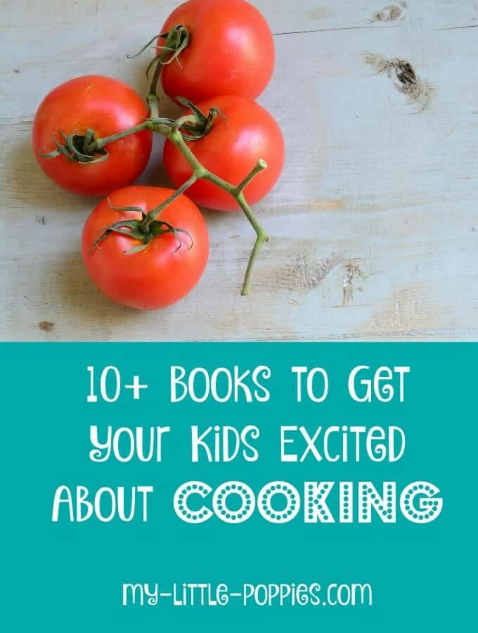 10+ Books to Get Kids Excited About Cooking