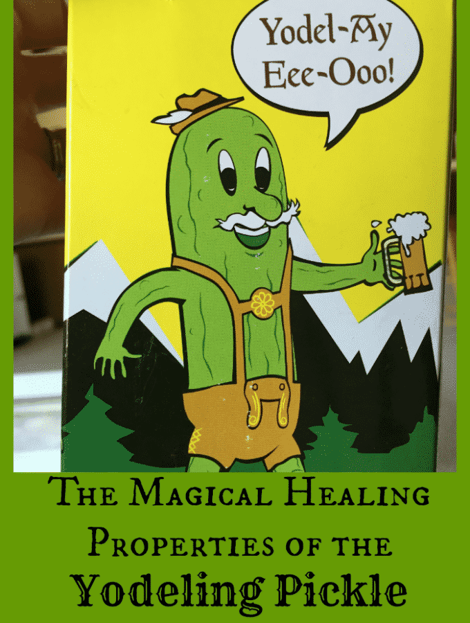 The Magical Healing Properties of the Yodeling Pickle