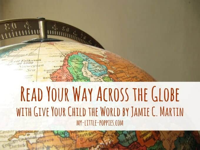 Read Your Way Across the Globe with Give Your Child the World by Jamie C. Martin