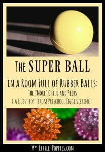 "The SUPER BALL in a Room Full of Rubber Balls: The ""More"" Child and Peers {A guest post from Julie Schneider of Preschool Engineering} 