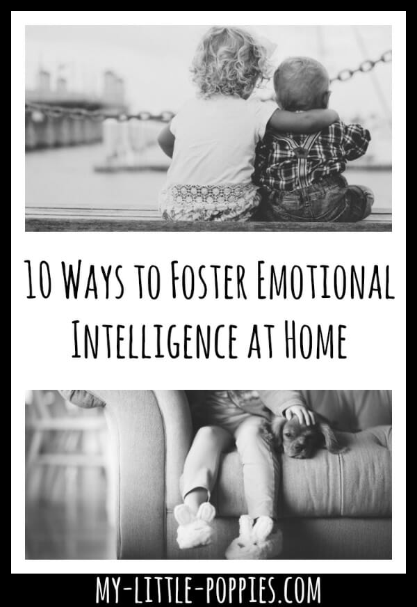 10 Ways to Foster Emotional Intelligence at Home | My Little Poppies 10 Ways to Foster Emotional Intelligence at Home | My Little Poppies, social-emotional skills, kindness, empathy, emotional intellect, EQ, EI, social skills, emotion identification, gifted, twice-exceptional, 2e, parenting
