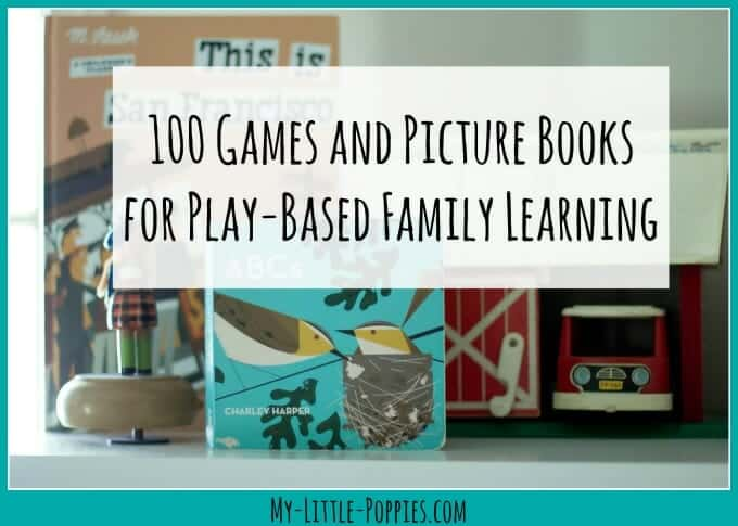 100 Games and Picture Books for Play-Based Family Learning | My Little Poppies Gameschooling is Fun AND Educational