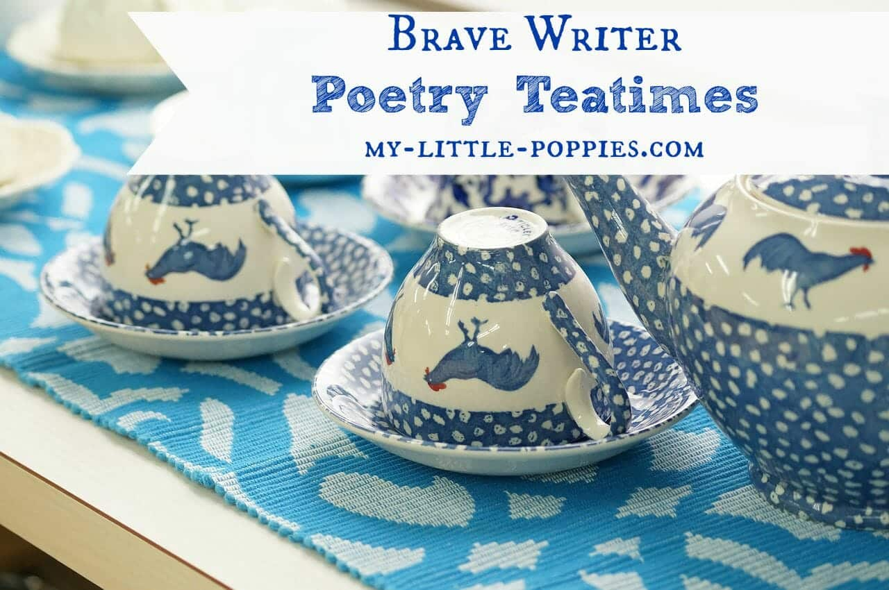 brave-writer-poetry-teatimes, Writing is a Lifestyle with Brave Writer, the brave writer lifestyle, julie bogart, my little poppies, homeschool, homeschooling, homeschooler, curriculum, writing, written language, writing development, The Homeschool Sisters