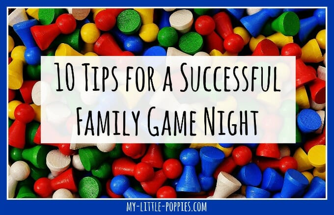 10 Tips for a Successful Family Game Night | My Little Poppies Tips and tricks to make your next family game night fun and memorable from an educator, homeschool mom, and gamerschooler.