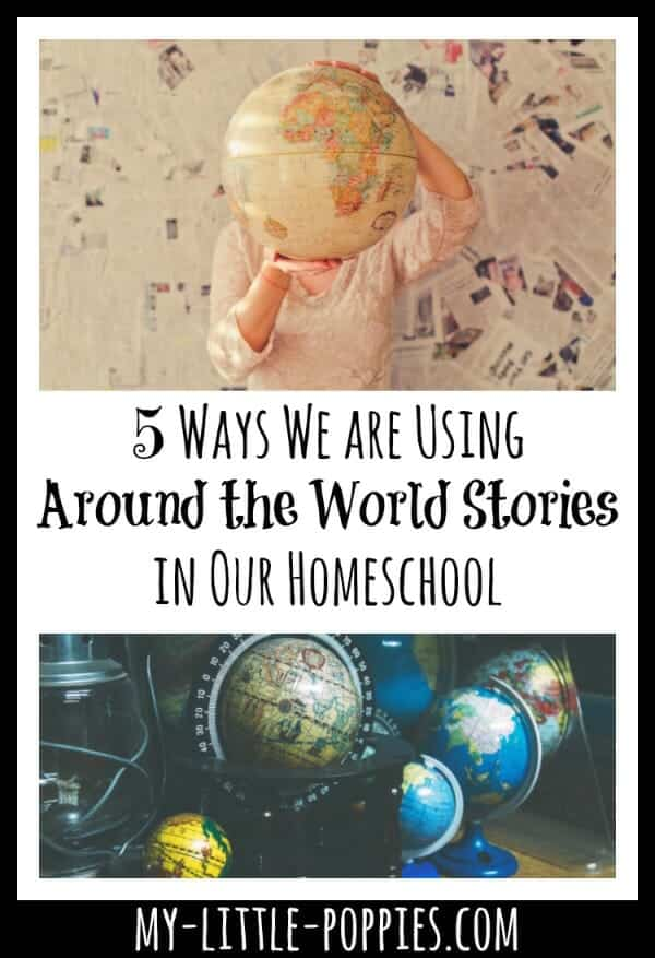 5 Ways We are Using Around the World Stories in Our Homeschool | My Little Poppies