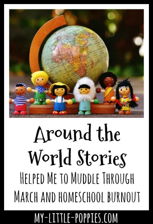 Around the World Stories Helped Me to Muddle Through March and Homeschool Burnout | My Little Poppies