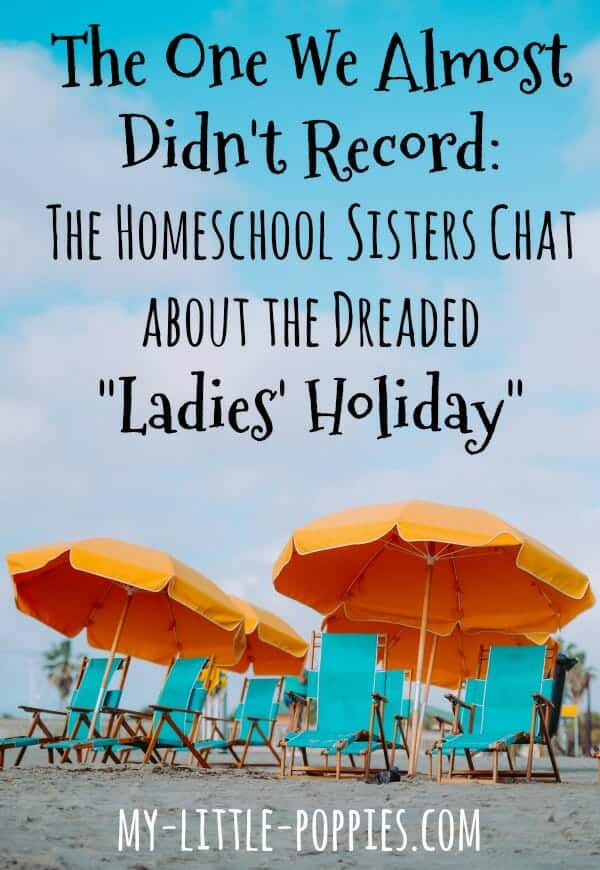 "The One We Almost Didn't Record: The Homeschool Sisters Chat about the Dreaded ""Ladies' Holiday"" 