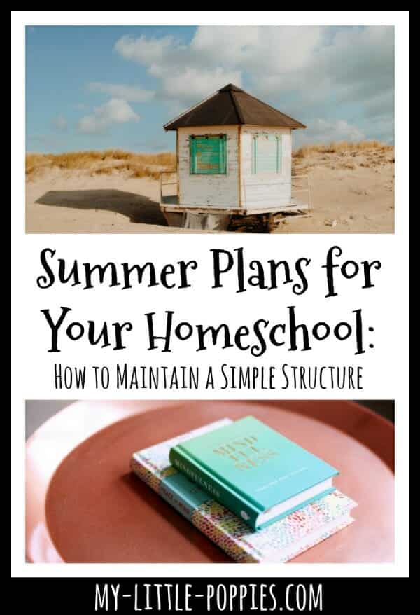 Summer Plans for Your Homeschool: How to Maintain a Simple Structure | My Little Poppies