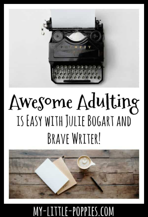 Awesome Adulting is Easy with Julie Bogart and Brave Writer | My Little Poppies