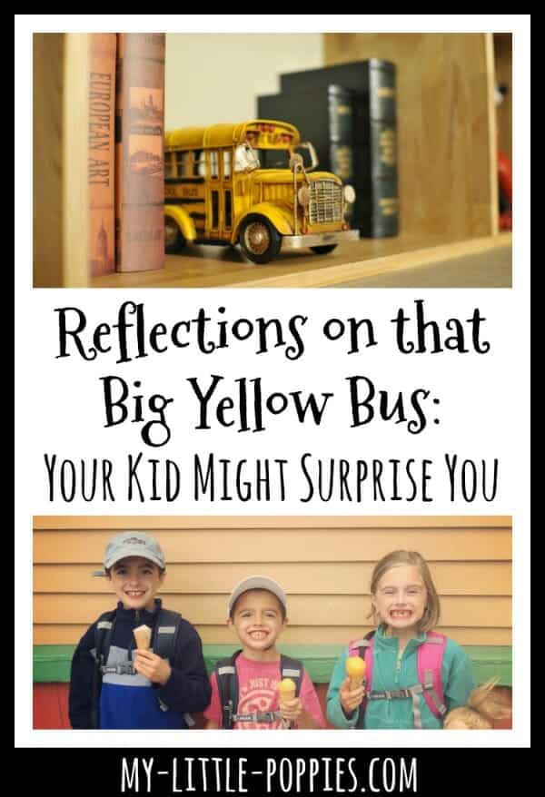 Reflections on that Big Yellow Bus: Your Kid Might Surprise You | My Little Poppies