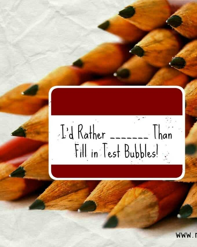 I'd Rather ____ Than Fill in Test Bubbles