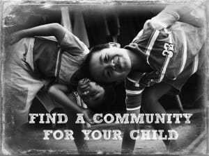 Find a community for your child
