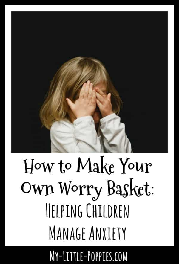 How to Make Your Own Worry Basket: Helping Children Manage Anxiety | My Little Poppies