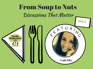 Secular Homeschool From Soup to Nuts