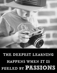 the deepest learning happens when it is fueled by passions