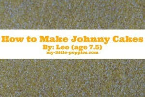 How to Make Johnny Cakes By Leo (age 7.5)