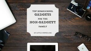 Top Ten Homeschool Gadgets for the Non-Gadgety Family