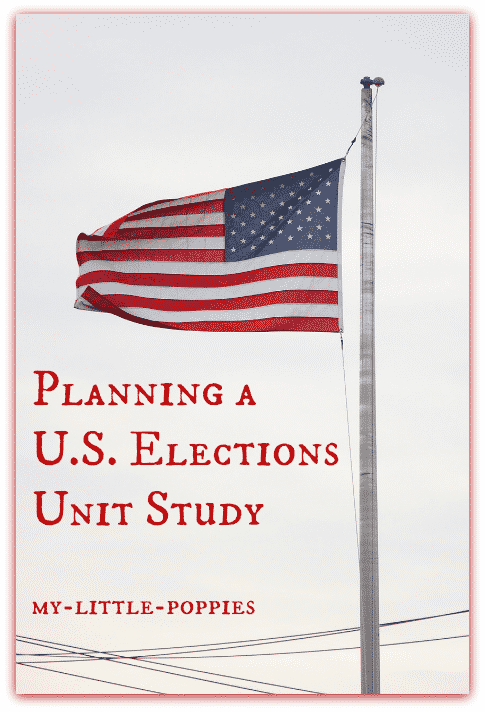 United States, elections, election, president, presidential election, unit study, lesson, parenting, homeschool, homeschooling, unit study, government, history, social studies, home school in the woods