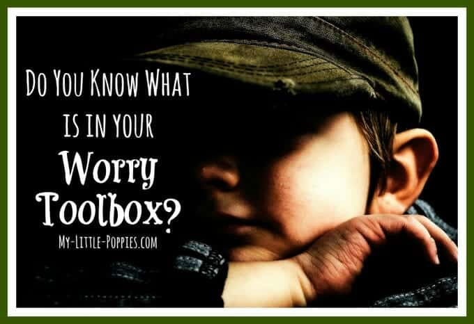 Do You Know What Is In Your Worry Toolbox?, anxiety, worry, parenting