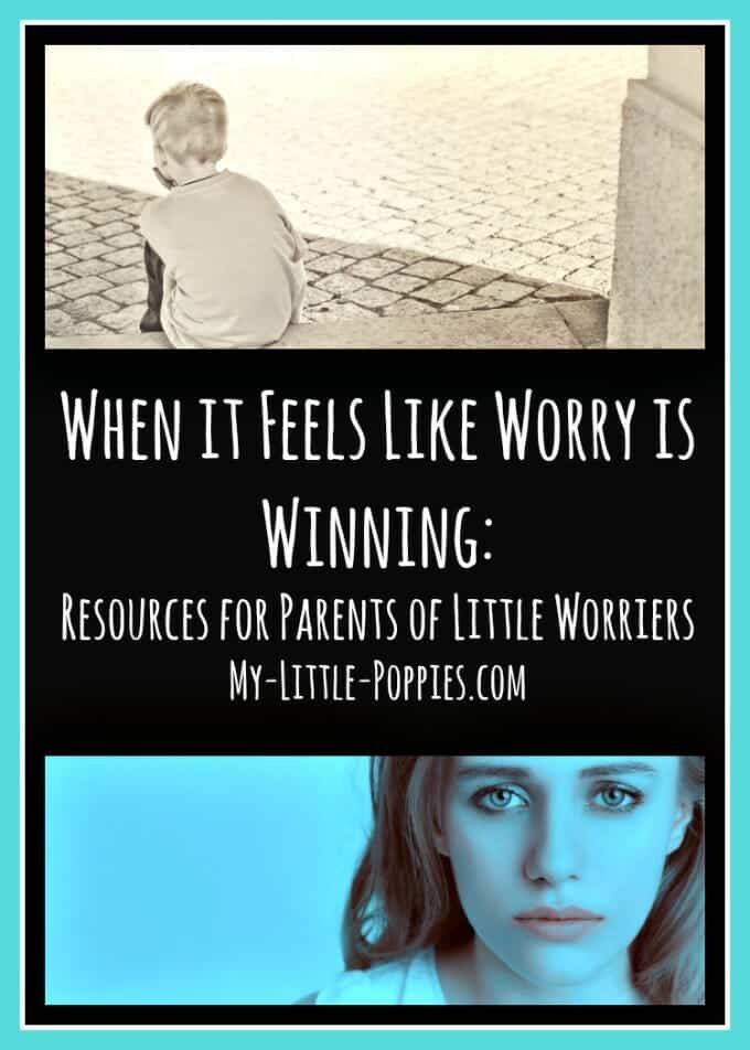 When it Feels Like WORRY is Winning Resources for Parents of Little Worriers | My Little Poppies, anxiety, anxiety resources, parenting anxiety, worriers, worry