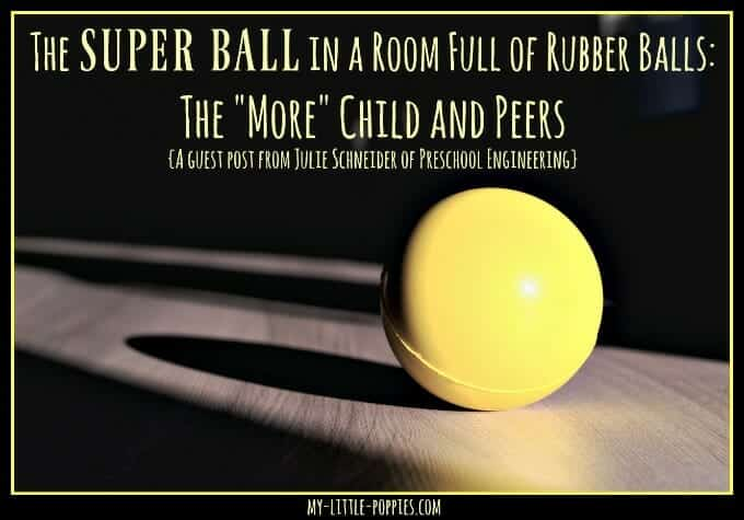 the-super-ball-in-a-room-full-of-rubber-balls-the-more-child-and-peers-a-guest-post-from-julie-schneider, The Super Ball in a Room Full of Rubber Balls, Julie Schneider, Preschool Engineering, peer relationships, social skills, social relationships, gifted, giftedness, 2e, twice-exceptional, asynchronous development, intellectual peers, friendships, relationships, mentor, parenting