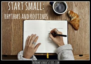 start-small-rhythms-and-routines-the-homeschool-sisters