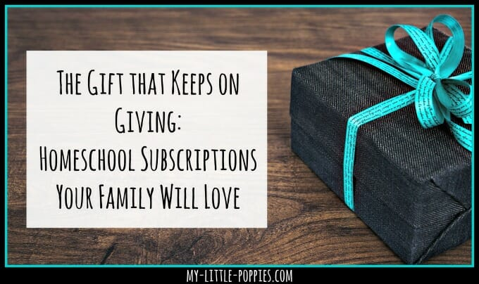 The Gift that Keeps on Giving: Homeschool Subscriptions Your Family Will Love | My Little Poppies