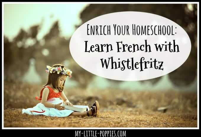 Enrich Your Homeschool: Learn French with Whistlefritz | My Little Poppies