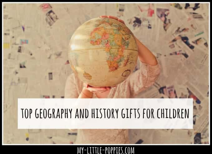 How to Select the Best Educational Gifts for Your Children, Top Geography and History Gifts for Children | My Little Poppies