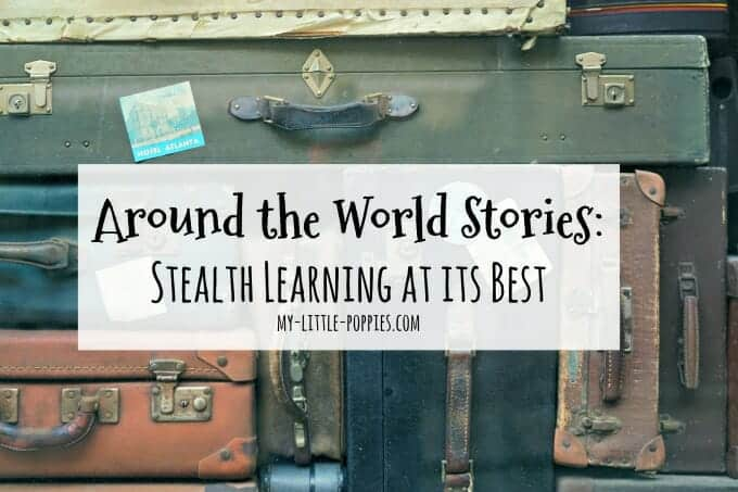 Around the World Stories: Stealth Learning at its Best | My Little Poppies