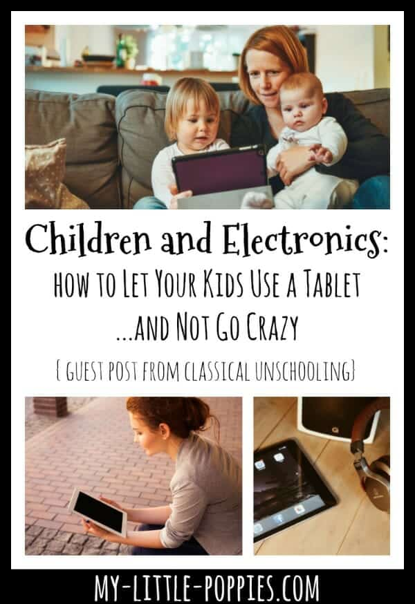 Children and Electronics: How to Let Your Kids Use a Tablet And Not Go Crazy {Guest Post from Classical Unschooling} | My Little Poppies