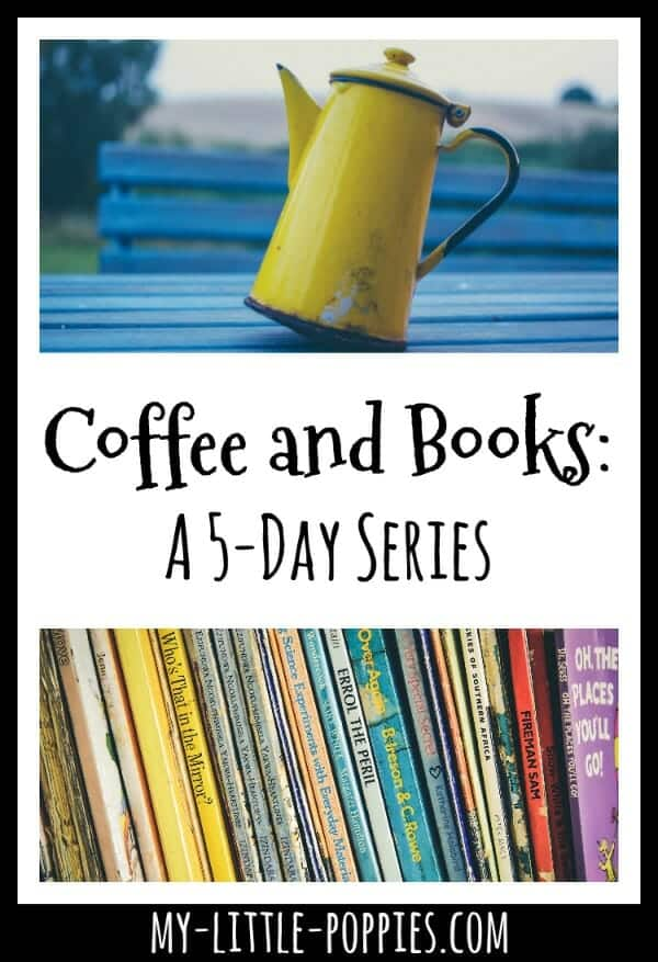 Coffee and Books: A 5-Day Series | My Little Poppies