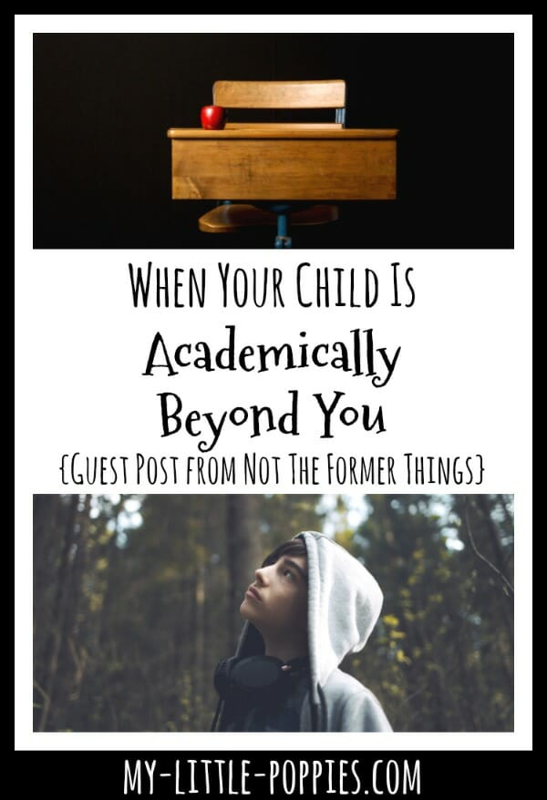 When Your Child Is Academically Beyond You {Guest post from Shawna Wingert of Not the Former Things} | My Little Poppies