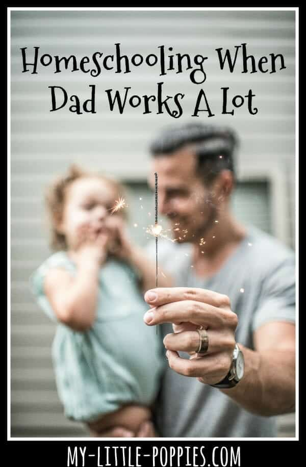 Homeschooling When Dad Works A Lot | My Little Poppies