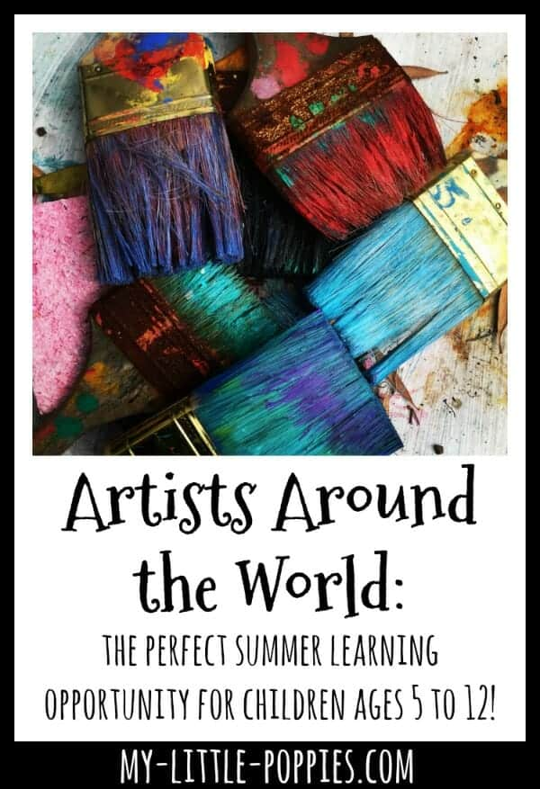 Artists Around the World: the perfect summer learning opportunity for children ages 5 to 12! | My Little Poppies