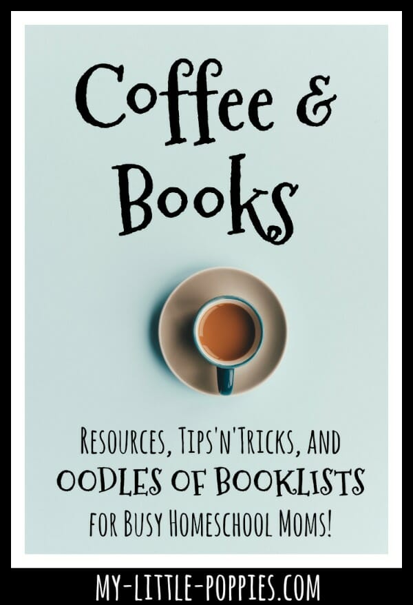 Coffee and Books: Resources, Tips'n'Tricks, and OODLES OF BOOKLISTS for Busy Homeschool Moms! | My Little Poppies