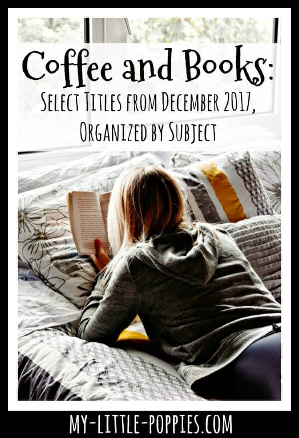 Coffee and Books: Select Titles from December 2017, Organized by Subject