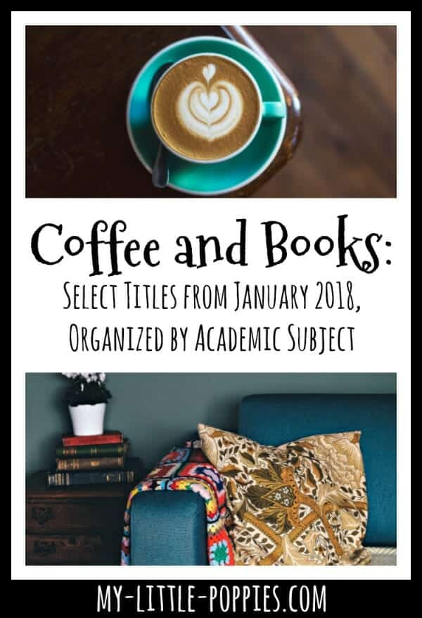 Coffee and Books: Select Titles from January 2018, Organized by Academic Subject | My Little Poppies