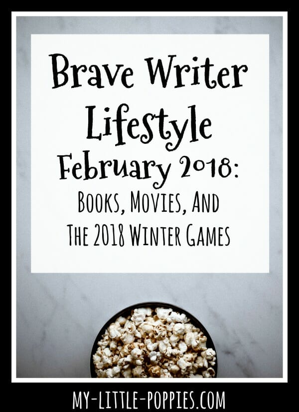 Brave Writer Lifestyle February 2018: Books, Movies, and the 2018 Winter Games | My Little Poppies