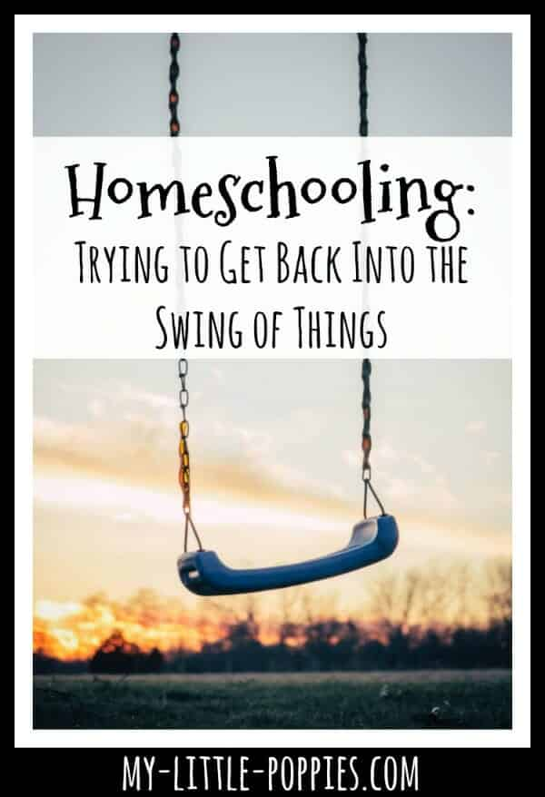 Homeschooling: When You're Trying to Get Back Into the Swing of Things | My Little Poppies
