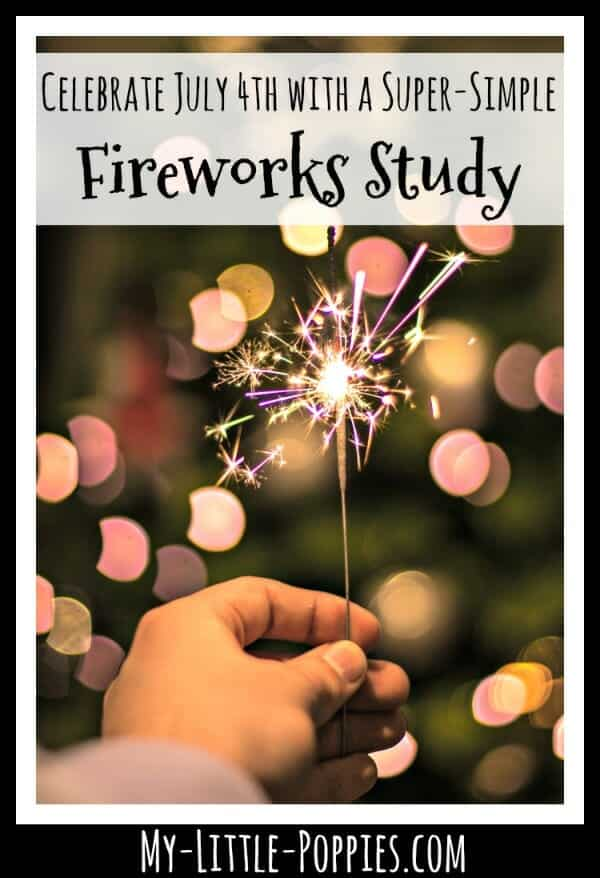 How to Celebrate July 4th with a Super-Simple Fireworks Study Using Hands-On Play, Games, and Fantastic Books! | My Little Poppies